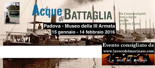 15.1 - 14.2.2016 a Padova Acque di Battaglia - www.lavocedelmarinaio.com