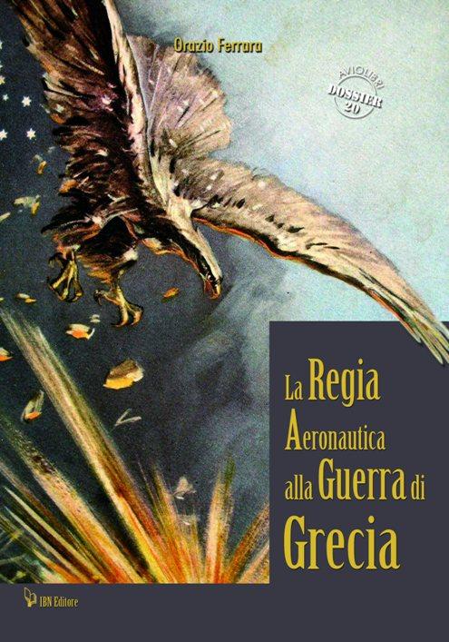 La regia  Aeronautica alla guerra di Grecia di Orazio Ferrara (la copertina) - www.lavocedelmarinaio.com - copia