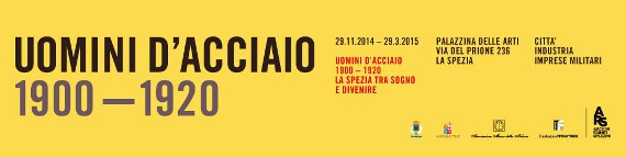 29.11.2014 - 29.3.2015 mostra Uomini d'acciaio a La Spezia - www.lavocedelmarinaio.com