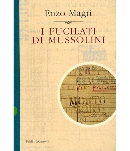 I fucilati di Mussolini di Enzo Magrì la copertina - copia - www.lavocedelmarinaio.com