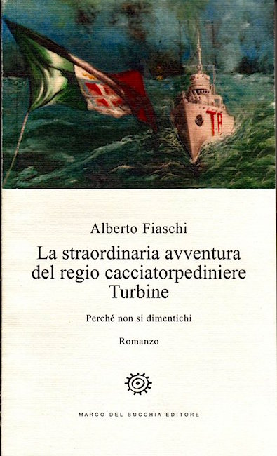 La straordinaria avventura del regio cacciatorpediniere Turbine di Alberto Fiaschi (copia copertina) - www.lavocedelmarinaio.com