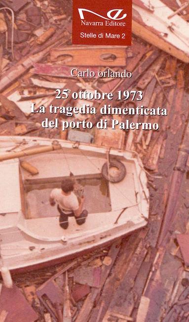 25.10.1973 la tragedia dimenticata del porto di Palermo di Carlo Orlando Copertina - copia - www.lavocedelmarinaio.com