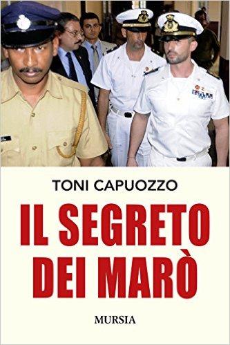 Il segreto dei Marò di Tony Capuozzo - copia copertina - www.lavocedelmarinaio.com