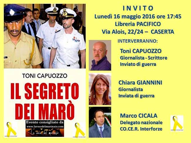 16.5.2016 a Caserta presentazione del libro il segreto dei marò di toni capuozzo - www.lavocedelmarinaio.com